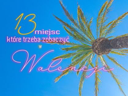 13 miejsc, które trzeba zobaczyć w Walencji