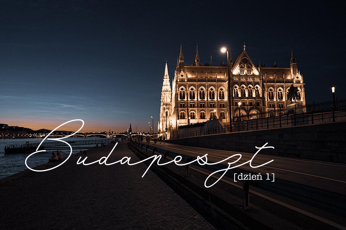 Nasz Budapeszt [cz. 1] - wcale nie taki Paryż