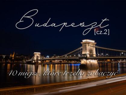 40 miejsc, które trzeba zobaczyć w Budapeszcie [cz.2]