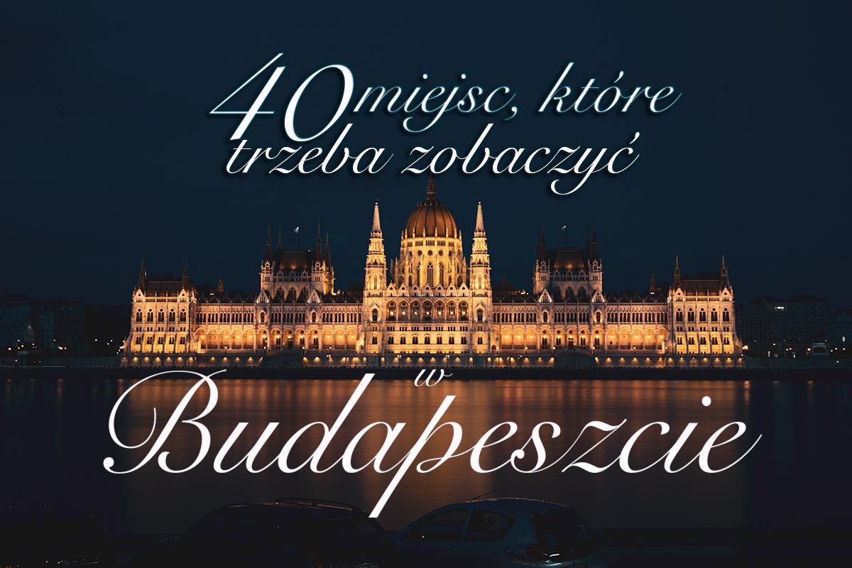 40 miejsc, które trzeba zobaczyć w Budapeszcie [cz.1]