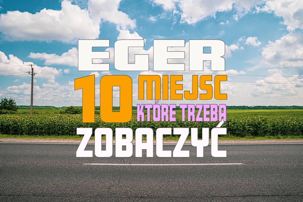 Eger – 10 miejsc, które trzeba zobaczyć